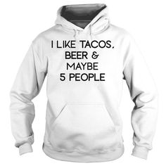 c7c456bd8be I like tacos beer and maybe 5 people shirt