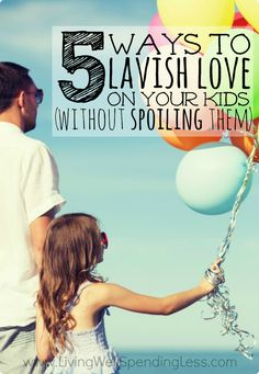 I refuse to spoil my kids!!  No one wants a spoiled child, but we all want our kids to know they are loved.  Luckily giving kids what they need most doesn't have to cost a penny!  Don't miss these five important ways to lavish love on your children without creating a sense of entitlement.