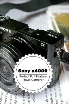 The Sony a6000 - The Perfect Full Feature Travel Camera?