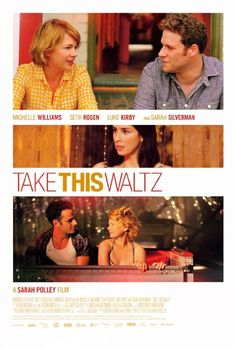 Take This Waltz: A happily married woman falls for the artist who lives across the street.