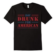 Now available on our store:  Day Drunk For Ame.... Check it out here!  http://teecraft.net/products/day-drunk-for-american-t-shirt-919cfeeafa2f05ff3c44d43a74077a6f?utm_campaign=social_autopilot&utm_source=pin&utm_medium=pin.  #tshirt  #hoodie  #tank  #mugs  #teecraft