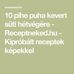 10 pihe puha kevert süti hétvégére - Receptneked.hu - Kipróbált receptek képekkel