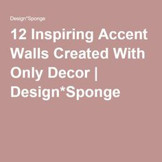 12 Inspiring Accent Walls Created With Only Decor DesignSponge