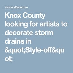 "Knox County looking for artists to decorate storm drains in ""Style-off"""