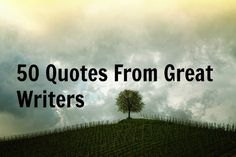 50 Quotes from Great Writers on Being a Good Writer