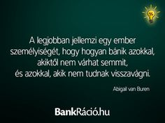 A legjobban jellemzi egy ember személyiségét, hogy hogyan bánik azokkal, akiktől nem várhat semmit, és azokkal, akik nem tudnak visszavágni. - Abigail van Buren, www.bankracio.hu idézet
