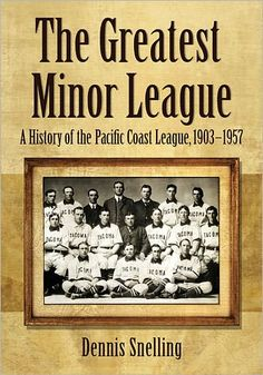 The Greatest Minor League - A History of the Pacific Coast League 1903-1957