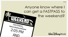 Anyone know where I can get a FASTPASS to the weekend? #WaltDisneyWorld