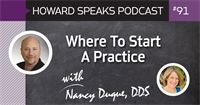 Where To Start A Practice with Nancy Duque, DDS : Howard Speaks Podcast #91 - Howard Speaks - Dentaltown