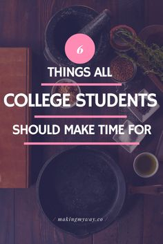 6 Things All College Students Should Make Time For