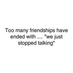 Too many friendships have ended with.we just stopped talking. So true! True Quotes, Words Quotes, Wise Words, Funny Quotes, Sayings, Qoutes, Best Friend Quotes, Real Friends, Amazing Quotes