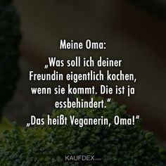 "Meine Oma: ""Was soll ich deiner Freundin eigentlich kochen, wenn sie kommt. Di… My grandma: ""What should I actually cook your girlfriend when she comes. Funny Quotes, Funny Memes, Jokes, Vegan Quotes, Geek Wedding, Funny As Hell, Humor Grafico, Geek Humor, Crazy Life"