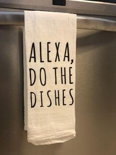 Alexa, Do The Dishes - Kitchen - Tea Towel