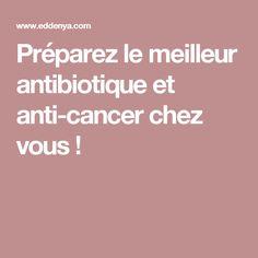 Préparez le meilleur antibiotique et anticancer chez vous !