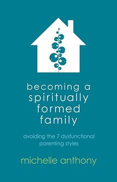 Becoming a Spiritually Healthy Family: Avoiding the 6 Dysfunctional Parenting Styles: Michelle Anthony: 9780781411394: Amazon.com: Books