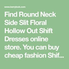 Find Round Neck Side Slit Floral Hollow Out Shift Dresses online store. You can buy cheap fashion Shift Dresses from Berrylook.com with worldwide shipping.