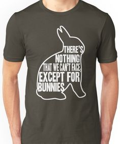 There's nothing that we can't face, except for bunnies Unisex T-Shirt