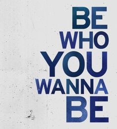 Be you.   on We Heart It - http://weheartit.com/entry/55634135/via/methodicallife