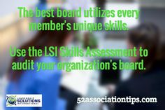 The best board utilizes every member's unique skills. Use the LSI Skills Assessment to audit your organization's board. / 52associationtips.com