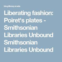 Liberating fashion: Poiret's plates - Smithsonian Libraries Unbound Smithsonian Libraries Unbound
