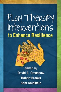 Play Therapy Interventions to Enhance Resilience | his unique volume brings together experts on resilience, trauma, and play therapy to describe effective treatment approaches in this key area.