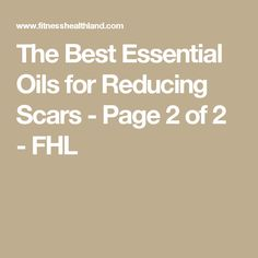 The Best Essential Oils for Reducing Scars - Page 2 of 2 - FHL