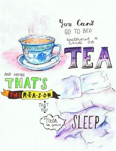 I drink tea at night.... annddd sometimes talk in my sleep