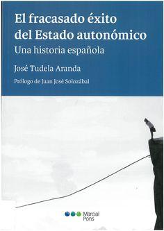 Tudela Aranda, José: El fracasado éxito del Estado autonómico: una historia española. - Madrid : Marcial Pons, 2016, 332 p.