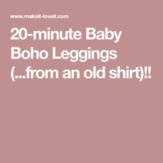 20-minute Baby Boho Leggings (...from an old shirt)!!