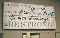 Be on your guard. Stand firm in the faith. Be men of courage. Be strong.