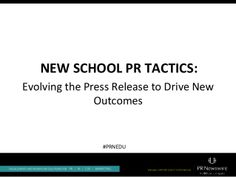 New School PR Tactics: Evolving the Press Release to Drive New Outcomes by PR Newswire via slideshare
