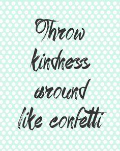 Throw Kindness Around Like Confetti @ItsOverflowing