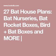 27 Bat House Plans: Bat Nurseries, Bat Rocket Boxes, Bird + Bat Boxes and MORE |