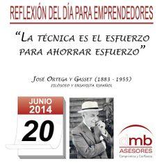 Reflexiones para Emprendedores 20/06/2014     http://es.wikipedia.org/wiki/Jos%C3%A9_Ortega_y_Gasset        #Emprendedores #Emprendedurismo #Entrepreneurship #Frases #Citas #Reflexiones