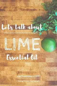 Lets talk about about Lime Essential Oil! Benefits, tips and recipes! #naturalsolutions #health #healthyliving #live #fresh
