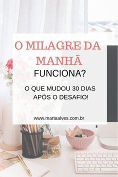 O milagre da manhã funciona? O que aconteceu depois de 30 dias de desafio 5am Club, Miracle Morning, Happy Soul, Home Health, Diy For Girls, Life Organization, Healthy Mind, Christian Life, Letter Board