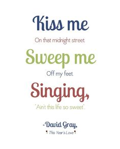 David Gray. This Year's Love. The song from our wedding <3 I should print this!