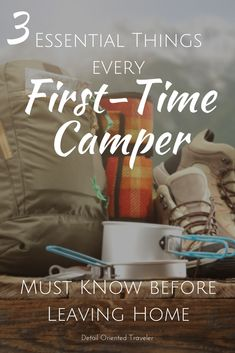 The secret to a pulling off an amazing camping trip is in the planning. Here are three essential things every first-time camper must know before leaving.
