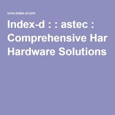 Index-d : : astec : Comprehensive Hardware Solutions