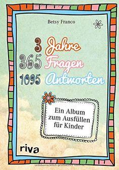 3 Jahre, 365 Fragen, 1095 Antworten: Ein Album zum Ausfüllen für Kinder