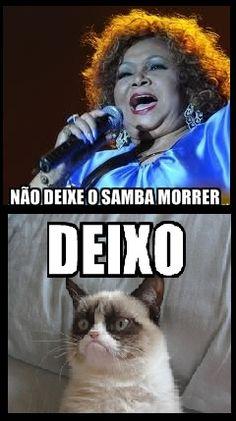 DEIXe o samba MOrrer deixe o samba acabar só não deixe ele conttinuaaaaarr #affss
