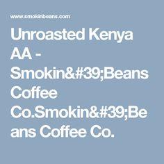 Unroasted Kenya AA - Smokin'Beans Coffee Co.Smokin'Beans Coffee Co.