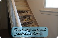 How to strip and sand paint wood stairs