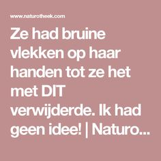 Ze had bruine vlekken op haar handen tot ze het met DIT verwijderde. Ik had geen idee! | Naturotheek Body Hacks, Anti Aging, Life Hacks, Beauty Hacks, Beauty Tips, Health Fitness, Skin Care, How To Make, Body Tips