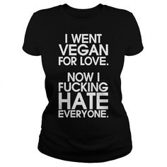I Love I WENT VEGAN FOR LOVE T shirt