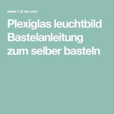Plexiglas leuchtbild Bastelanleitung zum selber basteln