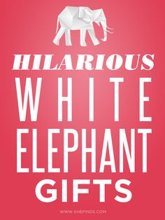 Hilarious White Elephant Gifts