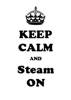 KEEP CALM AND Steam ON