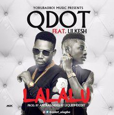 ​Yorubadboi act ,Qdot is out with a brand new single featuring Mr Yagi himself Lil Kesh on a new song titled LALALU which talks more about the result of hard work / s… National Issues, Boy Music, Audio Music, Nigeria News, Music Promotion, Music Industry, Celebrity Gossip, News Songs, Work Hard