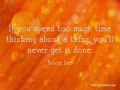 If you spend too much time thinking...